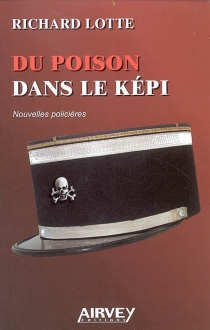 Du poison dans le képi - Richard Lotte