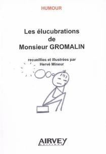Les élucubrations de Monsieur Gromalin - HervéMineur