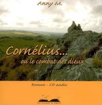 Cornélius... ou Le combat des dieux - AnnyM.