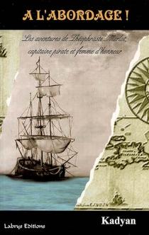 A l'abordage ! : les aventures de Théophraste Merlot, capitaine pirate d'honneur - Kadyan