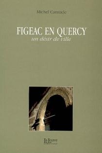 Figeac en Quercy : un désir de ville - MichelCamiade