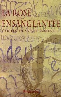 La rose ensanglantée - Cyrille deSainte-Maréville