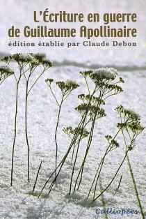 L'écriture en guerre de Guillaume Apollinaire : actes du XIXe colloque international de Stavelot - Journées Apollinaire