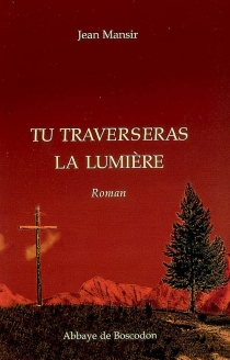 Tu traverseras la lumière - JeanMansir