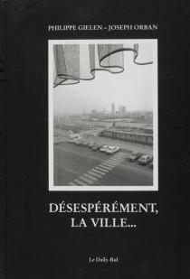 Désespérément la ville - PhilippeGielen