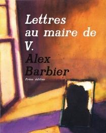 Lettres au maire de V. - AlexBarbier