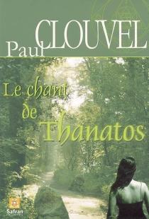Le chant de Thanatos : roman initatique - PaulClouvel