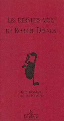 Les derniers mois de Robert Desnos : Récit - EddyDevolder