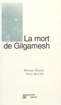 La mort de Gilgamesh - MyriamMallié