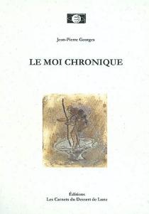 Le moi chronique - Jean-PierreGeorges