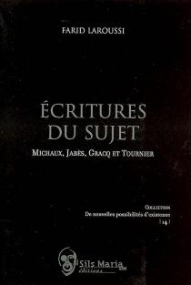 Ecritures du sujet : Michaux, Jabès, Gracq et Tournier - FaridLaroussi