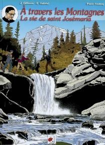 A travers les montagnes : la vie de Saint Josémaria - PauleFostroy