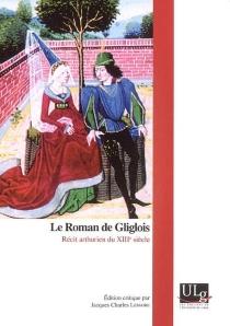 Le roman de Gliglois : récit arthurien du XIIIe siècle -