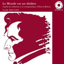 Le monde est un théâtre : mémoires et correspondance - HectorBerlioz