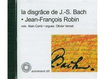 La disgrâce de Jean-Sébastien Bach : roman historique et musical - Johann SebastianBach