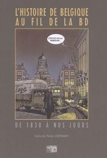 L'histoire de Belgique au fil de la BD : de 1830 à nos jours - PierreStéphany