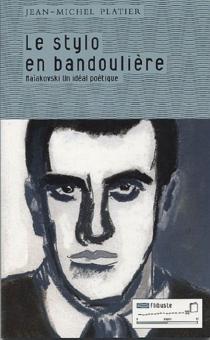 Le stylo en bandoulière : Maïakovski, un idéal poétique - Jean-MichelPlatier