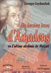 Les derniers jours d'Amadeus ou l'ultime alchimie de Mozart - GeorgesGeyduschek