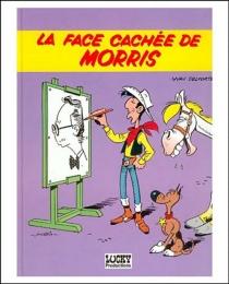 La Face cachée de Morris : tout, tout, tout sur le créateur de Lucky Luke -