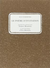 Le poème d'invitation| Précédé de Un entretien avec Frédéric Wandelère| Suivi de Un propos d'Yves Bonnefoy - YvesBonnefoy