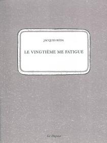 Le vingtième me fatigue| Suivi de Supplément à un inventaire lacunaire des rues du XXe arrondissement de Paris - JacquesRéda