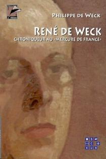 René de Weck : un écrivain fribourgeois chroniqueur au Mercure de France - Philippe deWeck