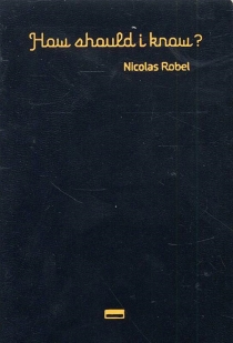 How should I know ? - Nicolas Robel