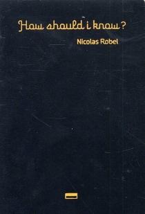 How should I know ? - NicolasRobel