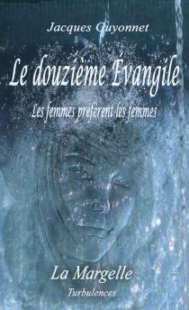 Le douzième Evangile : les femmes préfèrent les femmes - JacquesGuyonnet
