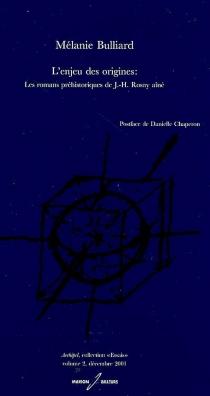 L'enjeu des origines : les romans préhistoriques de J.-H. Rosny aîné - MélanieBulliard