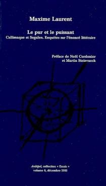 Le pur et le puissant : Callimaque et Segalen, enquêtes sur l'énoncé littéraire - MaximeLaurent