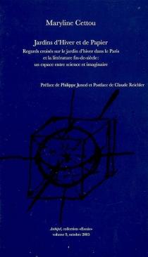 Jardins d'Hiver et de Papier : regards croisés sur le Jardin d'hiver dans le Paris et la littérature de fin-de-siècle, un espace entre science et imaginaire - MarylineCettou