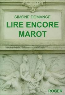 Lire encore Marot : essai - SimoneDomange