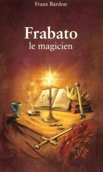 Frabato le magicien - FranzBardon