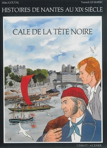 Cale de la tête noire : histoires de Nantes au XIXe siècle - AlainGoutal