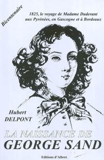 La naissance de George Sand : 1825, le voyage d'Aurore Dudevant aux Pyrénées, en Gascogne et à Bordeaux - GeorgeSand