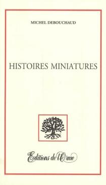 Histoires miniatures - MichelDebouchaud