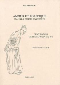 Amour et politique dans la Chine ancienne : cent poèmes de Li Shangyin (812-858) - YvesHervouet