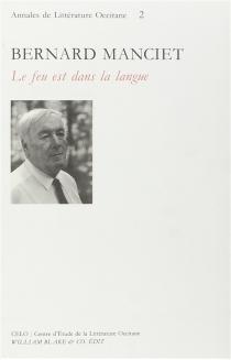 Bernard Manciet, le feu est dans la langue : actes du colloque de Bordeaux, 20 et 21 novembre 1992 -