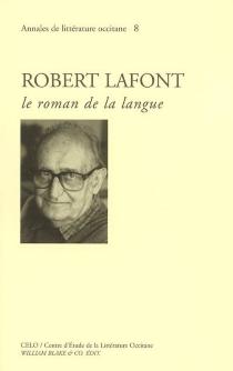 Robert Lafont : le roman de la langue : actes du colloque de Nîmes (12 et 13 mai 2000) et Arles (14 mai 2000) -