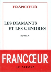 Les diamants et les cendres - GérardFrancoeur