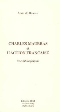 Charles Maurras et l'Action française : une bibliographie - Alain deBenoist