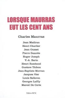 Lorsque Maurras eut les cent ans -