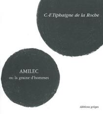 Amilec ou La graine d'hommes - Charles-FrançoisTiphaigne de La Roche