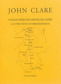 Voyage hors des limites de l'Essex : et autres textes autobiographiques - JohnClare