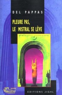 Pleure pas, le mistral se lève - GillesDel Pappas