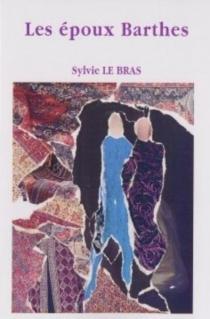 Les époux Barthes : ou l'histoire singulière d'un couple ordinaire - SylvieLe Bras