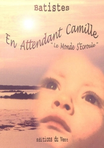 En attendant Camille... le monde s'écroule - Batistes