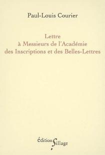 Lettre à Messieurs de l'Académie des inscriptions et belles-lettres - Paul-LouisCourier