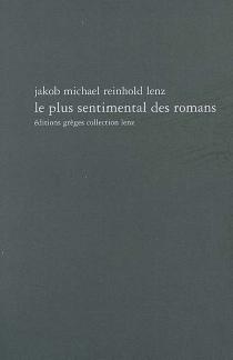 Le plus sentimental des romans ou Lecture instructive et agréable pour les dames - Jakob Michael ReinholdLenz